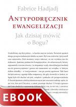 Antypodręcznik ewangelizacji - Jak dzisiaj mówić o Bogu?, Fabrice Hadjadj