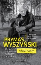 Prymas Wyszyński nieznany - Ojciec duchowy widziany z bliska, ks. Bronisław Piasecki, Marek Zając