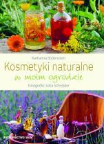 Kosmetyki naturalne w moim ogrodzie - , Katharina Bodenstein, Jutta Schneider