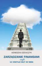 Zarządzanie finansami - czyli ile kosztuje bilet do nieba , Agnieszka Szewczyk