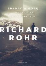 Spadać w górę - Duchowość na obie połowy życia, Richard Rohr