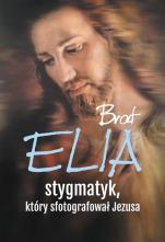 Brat Elia - stygmatyk, który sfotografował Jezusa, Marta Wielek