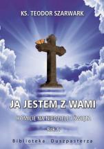 Ja jestem z wami. Rok A - Homilie na niedziele i święta, ks. Teodor Szarwark
