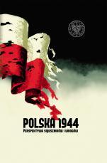 Polska 1944 - Perspektywa sojuszników i wrogów, Pod redakcją Martyny Grądzkiej-Rejak, Dawida Golika