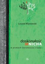 Doskonałość mnicha w pismach Doroteusza z Gazy / Outlet - , Leszek Wianowski