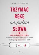 Trzymać rękę na pulsie Słowa. Rok A - Impulsy do modlitwy i homilii, Jacek Poznański SJ