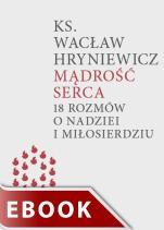Mądrość serca - 18 rozmów o nadziei i miłosierdziu, ks. Wacław Hryniewicz