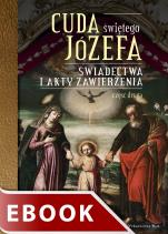 Cuda świętego Józefa - Część 2 - Świadectwa i akty zawierzenia., Opracowanie: Katarzyna Pytlarz