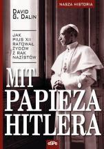 Mit papieża Hitlera - Jak Pius XII ratował Żydów z rąk nazistów, David G. Dalin
