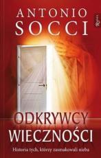 Odkrywcy wieczności - Historia tych, którzy zasmakowali nieba, Antonio Socci