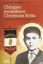 Chłopiec świadkiem Chrystusa Króla / Outlet - José Sánchez del Río, męczennik cristero, o. Luis Laurean Cervantes