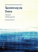 Spodziewaj się dobra - , Dariusz Piórkowski SJ