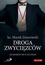 Droga zwycięzców - 12 kroków nie z tej ziemi, ks. Marek Dziewiecki