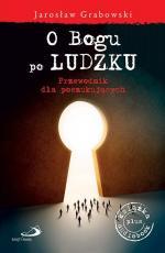 O Bogu po ludzku - Przewodnik dla poszukujących, ks. Jarosław Grabowski