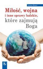 Miłość, wojna i inne sprawy ludzkie, które zajmują Boga - , Luciano Monari