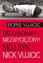 Niedoskonały – niezwyciężony! Mój syn Nick Vujicic / Outlet - Mój syn Nick Vujicic, Boris Vujicic