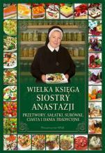 Wielka księga siostry Anastazji - Przetwory, sałatki, surówki, ciasta i dania tradycyjne, s. Anastazja Pustelnik FDC