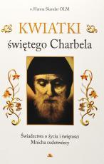 Kwiatki świętego Charbela - Świadectwa o życiu i świętości Mnicha cudotwórcy, Hanna Skandar OLM