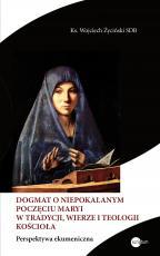 Dogmat o Niepokalanym Poczęciu Maryi w tradycji, wierze i teologii Kościoła - Perspektywa ekumeniczna, ks. Wojciech Życiński SDB
