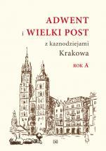 Adwent i Wielki Post z kaznodziejami Krakowa - Rok A, Praca zbiorowa