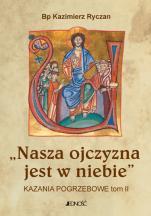 Nasza ojczyzna jest w niebie - Kazania pogrzebowe tom II, bp Kazimierz Ryczan
