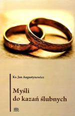 Myśli do kazań ślubnych - , ks. Jan Augustynowicz