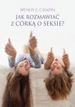Jak rozmawiać z córką o seksie? - , Wendy Elizabeth Chapin