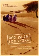 Bóg, islam i ojczyzna - Opowieść na stulecie śmierci bł. Karola de Foucauld, Joanna Petry-Mroczkowska