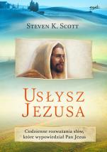 Usłysz Jezusa - Codzienne rozważania słów, które wypowiedział Pan Jezus, Steven K. Scott