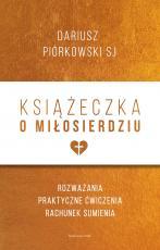 Książeczka o miłosierdziu - Rozważania, praktyczne ćwiczenia, rachunek sumienia, Dariusz Piórkowski SJ