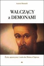 Walczący z demonami - Życie, egzorcyzmy i cuda don Matteo d'Agnone, Antonio Mattatelli