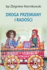 Droga przemiany i radości - Kerygmat - Sakrament - Życie, bp Zbigniew Kiernikowski