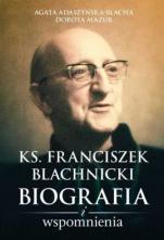Ks. Franciszek Blachnicki - Biografia i wspomnienia, Agata Adaszyńska-Blacha, Dorota Mazur