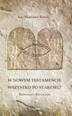 W Nowym Testamencie wszystko po staremu? - Konteksty Ewangelii, ks. Mariusz Rosik