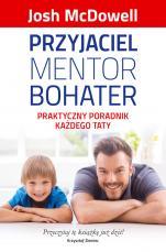 Przyjaciel Mentor Bohater - Praktyczny poradnik każdego taty, Josh McDowell