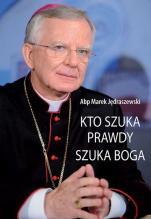 Kto szuka prawdy szuka Boga - , abp Marek Jędraszewski