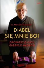 Diabeł się mnie boi - Opowieść o ojcu Gabriele Amorcie, ks. Marcello Stanzione