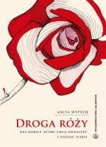 Droga Róży - Dla kobiet, które chcą odnaleźć i poznać siebie, Anita Wypych