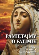 Pamiętajmy o Fatimie - Historia - Tajemnice - Nabożeństwo, Joanna Nowicka
