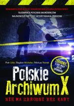 Polskie Archiwum X. Nie ma zbrodni bez kary - , Piotr Litka, Bogdan Michalec, Mariusz Nowak