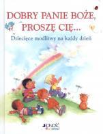 Dobry Panie Boże, proszę Cię... - Dziecięce modlitwy na każdy dzień, Crystal Bowman, Elena Kucharik