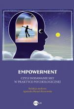 Empowerment - czyli dodawanie siły w praktyce psychologicznej, Redakcja naukowa Agnieszka Hennel-Brzozowska