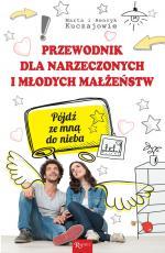 Przewodnik dla narzeczonych i młodych małżeństw - Pójdź ze mną do nieba, Marta Kuczaj, Henryk Kuczaj