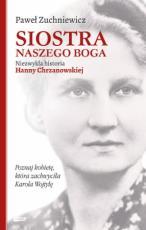 Siostra naszego Boga - Niezwykła historia Hanny Chrzanowskiej, Paweł Zuchniewicz