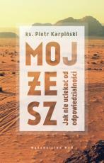 Mojżesz Jak nie uciekać od odpowiedzialności - Jak nie uciekać od odpowiedzialności, ks. Piotr Karpiński