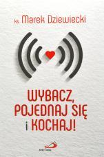 Wybacz, pojednaj się i kochaj! - , ks. Marek Dziewiecki