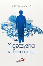 Mężczyzna na Bożą miarę - Rozważania na podstawie Litanii do św. Józefa, Tomasz Nowak OP
