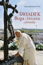 Świadek Boga i świadek człowieka - Impresje wokół nauczania św. Jana Pawła II, Paweł Bortkiewicz TChr