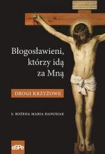 Błogosławieni, którzy idą za Mną / Outlet - Drogi Krzyżowe, s. Bożena Maria Hanusiak