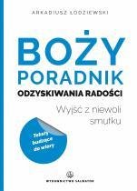 Boży poradnik odzyskiwania radości  - Wyjść z niewoli smutku, Arkadiusz Łodziewski